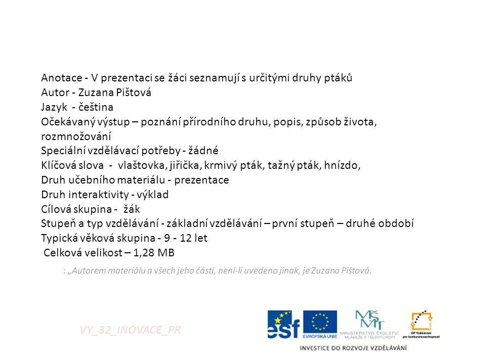 """: """"Autorem materiálu a všech jeho částí, není-li uvedeno jinak, je Zuzana Pištová. VY_32_INOVACE_PR Anotace - V prezentaci se žáci seznamují s určitým"""