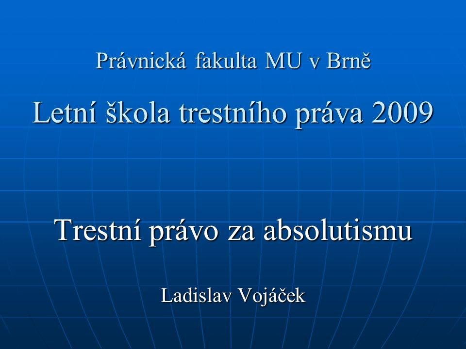 Právnická fakulta MU v Brně Letní škola trestního práva 2009 Trestní právo za absolutismu Ladislav Vojáček