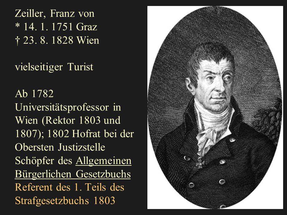 Zeiller, Franz von * 14. 1. 1751 Graz † 23. 8.