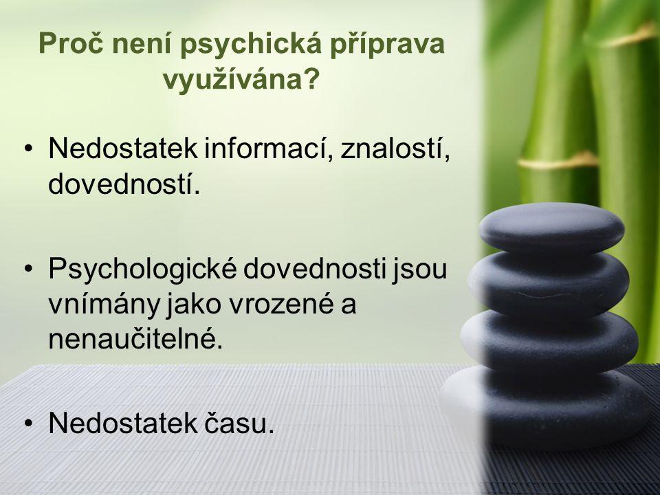 Proč není psychická příprava využívána? Nedostatek informací, znalostí, dovedností. Psychologické dovednosti jsou vnímány jako vrozené a nenaučitelné.