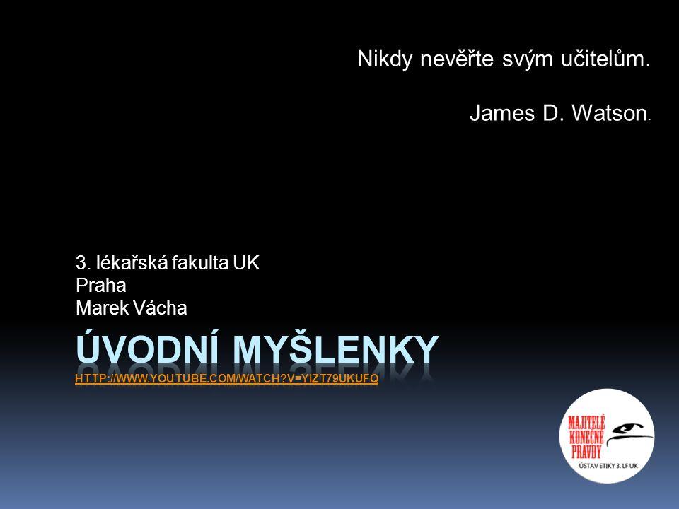 3. lékařská fakulta UK Praha Marek Vácha Nikdy nevěřte svým učitelům. James D. Watson.