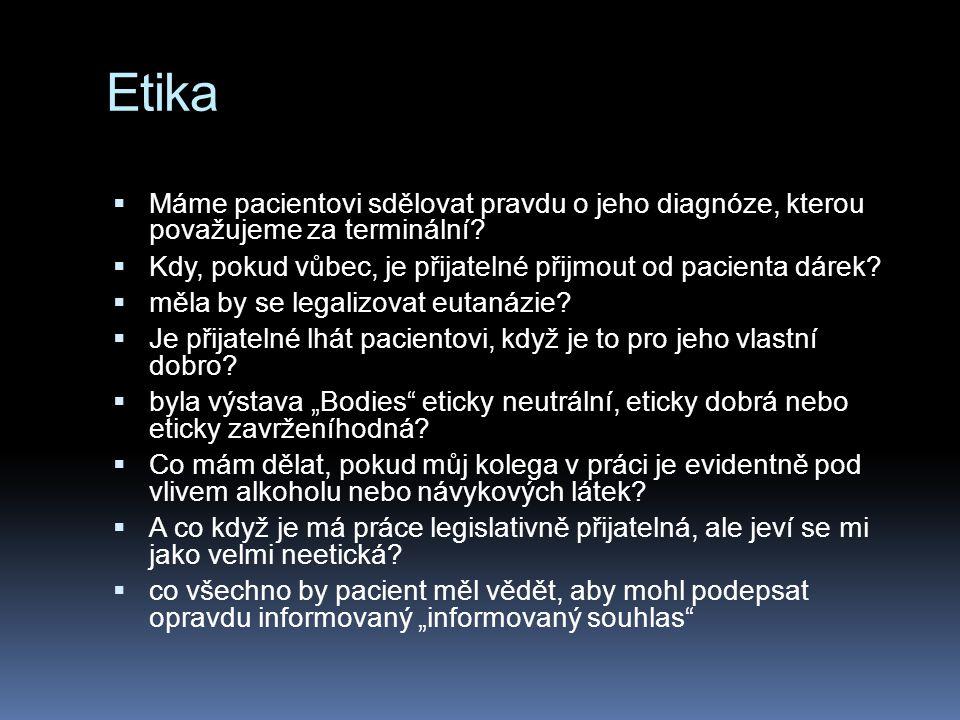 Etika  Máme pacientovi sdělovat pravdu o jeho diagnóze, kterou považujeme za terminální?  Kdy, pokud vůbec, je přijatelné přijmout od pacienta dárek