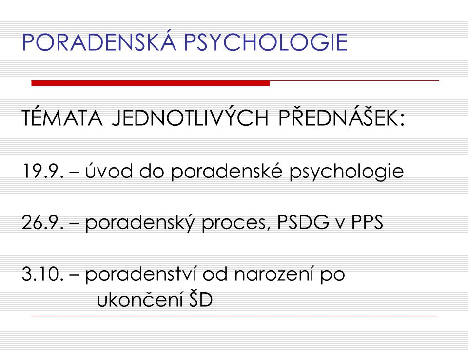PORADENSKÁ PSYCHOLOGIE TÉMATA JEDNOTLIVÝCH PŘEDNÁŠEK: 19.9.
