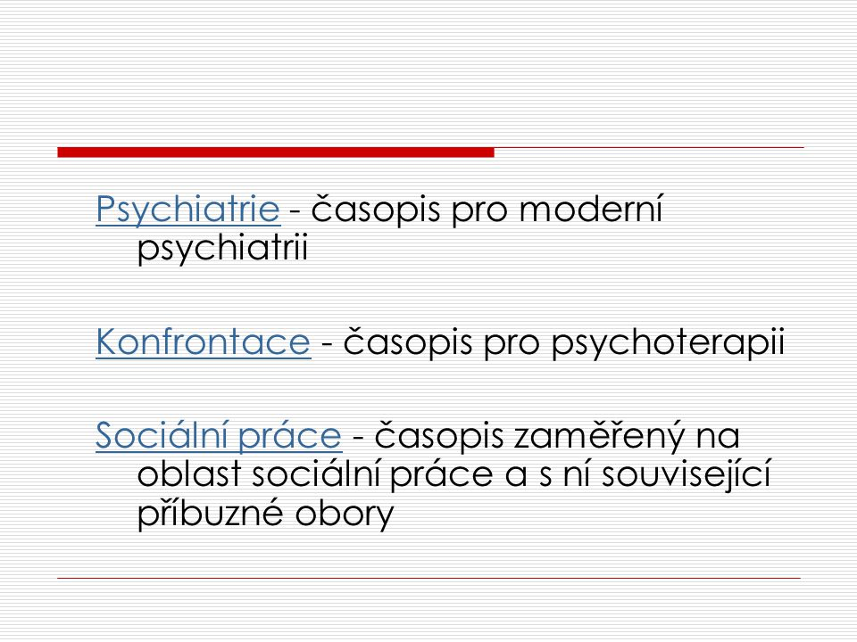 American Psychologist Contemporary Psychology – recenze Developmental Psychology Journal of Abnormal Psychology Journal of Applied Psychology Journal of Consulting and Clinical Psychology Journal of Counseling Psychology Journal of Educational Psychology Psychological Abstracts – nekomentováno Psychological Bulletin – výzkumy a metodologie