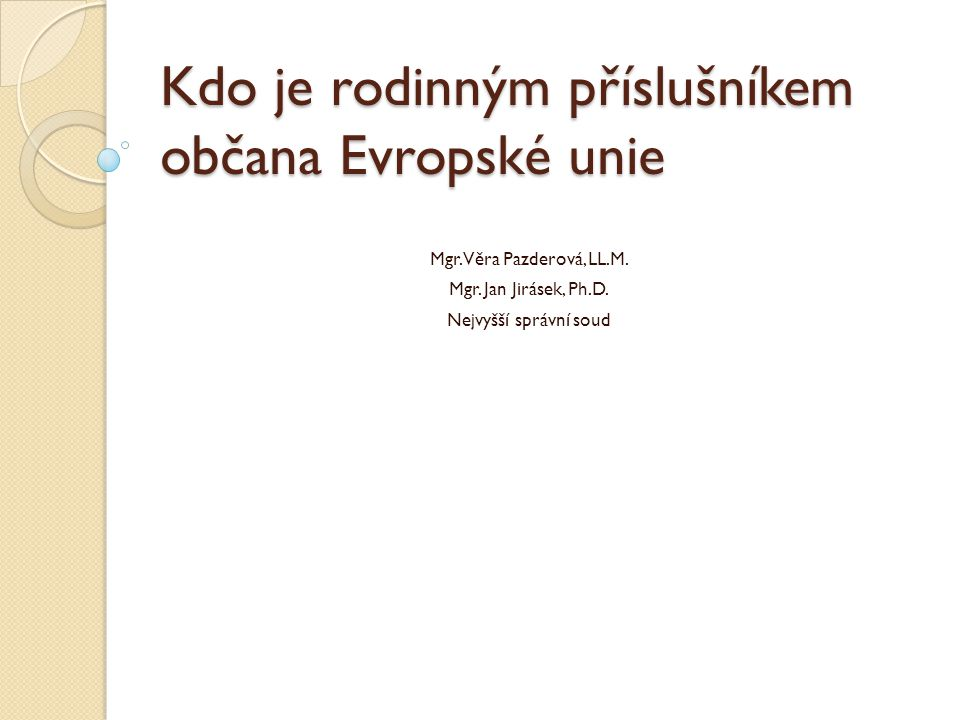 Kdo je rodinným příslušníkem občana Evropské unie Mgr. Věra Pazderová, LL.M. Mgr. Jan Jirásek, Ph.D. Nejvyšší správní soud