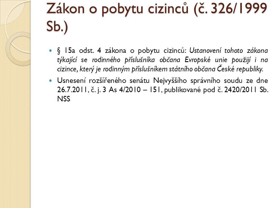 Zákon o pobytu cizinců (č. 326/1999 Sb.) § 15a odst. 4 zákona o pobytu cizinců: Ustanovení tohoto zákona týkající se rodinného příslušníka občana Evro