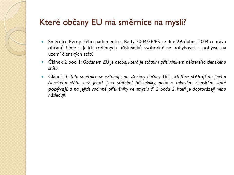 Které občany EU má směrnice na mysli? Směrnice Evropského parlamentu a Rady 2004/38/ES ze dne 29. dubna 2004 o právu občanů Unie a jejich rodinných př
