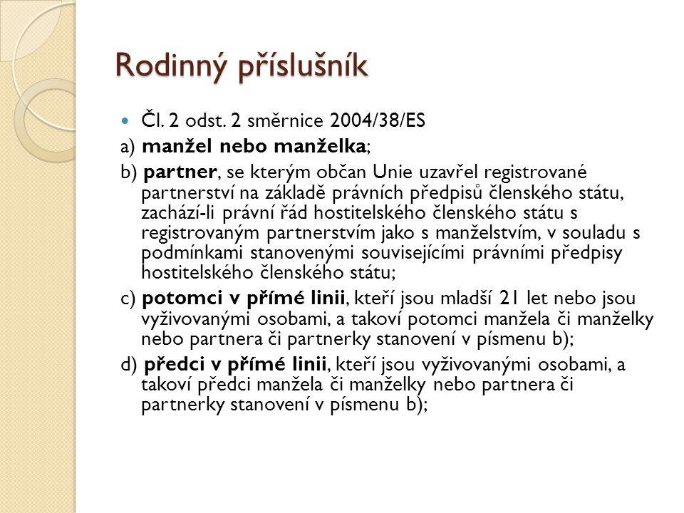 Rodinný příslušník Čl. 2 odst. 2 směrnice 2004/38/ES a) manžel nebo manželka; b) partner, se kterým občan Unie uzavřel registrované partnerství na zák