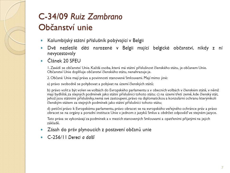C-34/09 Ruiz Zambrano Občanství unie Kolumbijský státní příslušník pobývající v Belgii Dvě nezletilé děti narozené v Belgii mající belgické občanství,