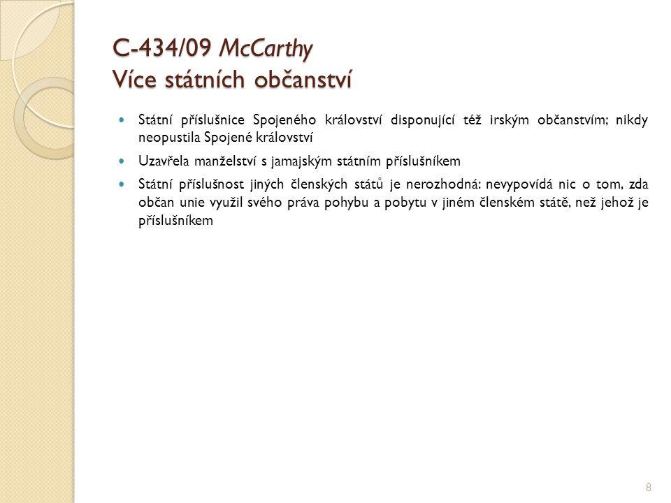 C-434/09 McCarthy Více státních občanství Státní příslušnice Spojeného království disponující též irským občanstvím; nikdy neopustila Spojené královst