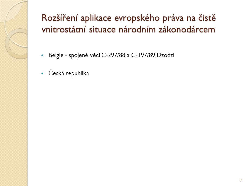 Rozšíření aplikace evropského práva na čistě vnitrostátní situace národním zákonodárcem Belgie - spojené věci C-297/88 a C-197/89 Dzodzi Česká republi