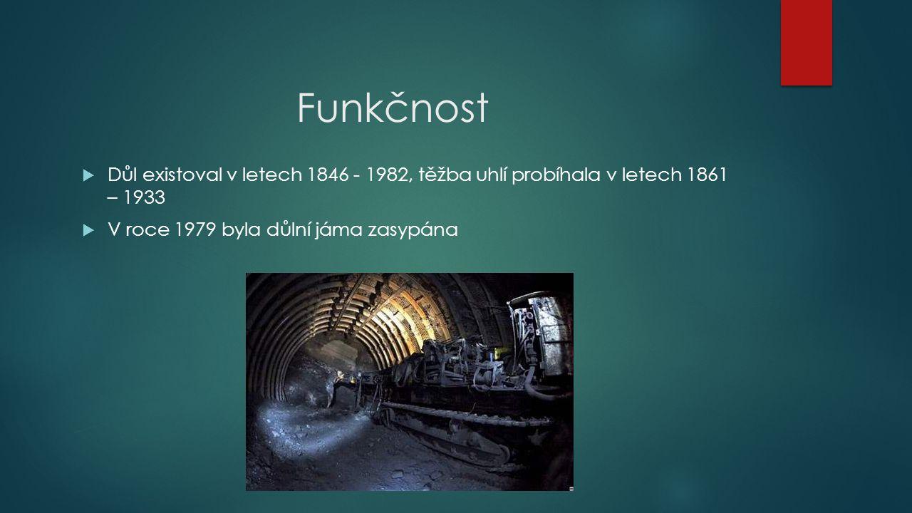 Funkčnost  Důl existoval v letech 1846 - 1982, těžba uhlí probíhala v letech 1861 – 1933  V roce 1979 byla důlní jáma zasypána