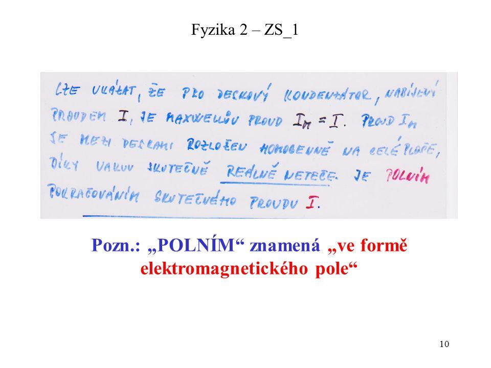 """10 Fyzika 2 – ZS_1 Pozn.: """"POLNÍM"""" znamená """"ve formě elektromagnetického pole"""""""