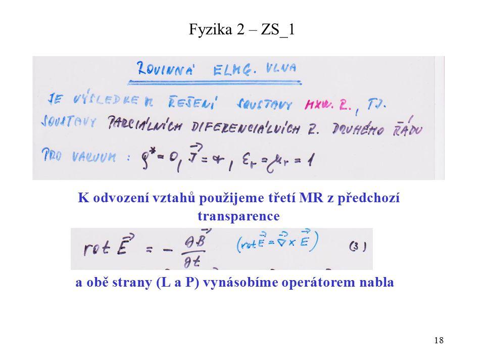 18 Fyzika 2 – ZS_1 K odvození vztahů použijeme třetí MR z předchozí transparence a obě strany (L a P) vynásobíme operátorem nabla