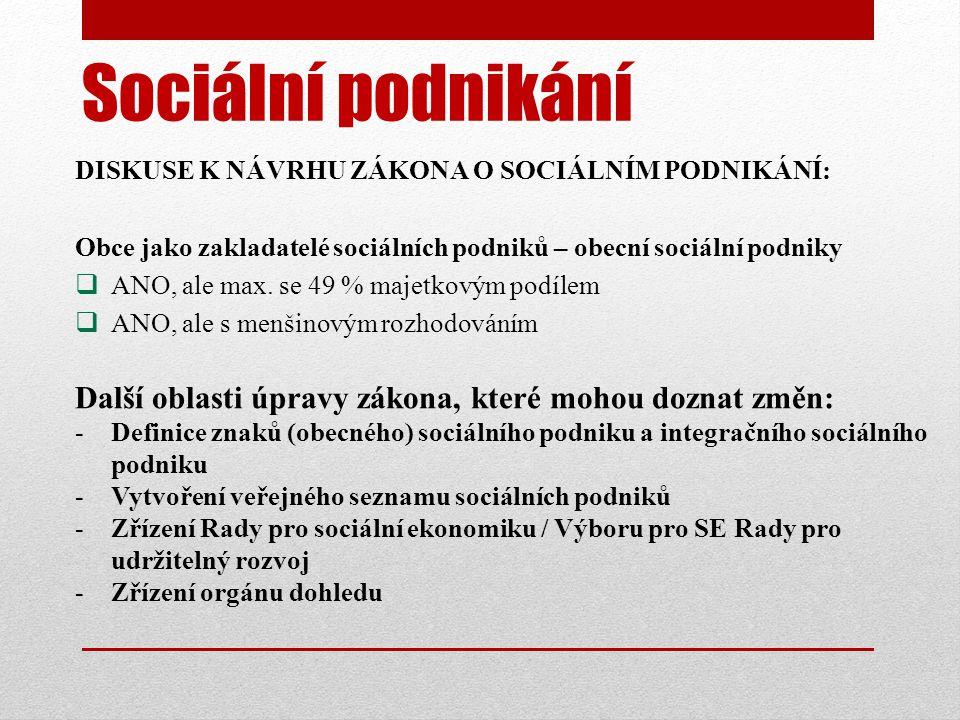 Sociální podnikání DISKUSE K NÁVRHU ZÁKONA O SOCIÁLNÍM PODNIKÁNÍ: Obce jako zakladatelé sociálních podniků – obecní sociální podniky  ANO, ale max.