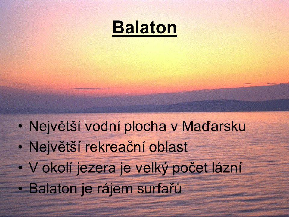 Balaton Největší vodní plocha v Maďarsku Největší rekreační oblast V okolí jezera je velký počet lázní Balaton je rájem surfařů