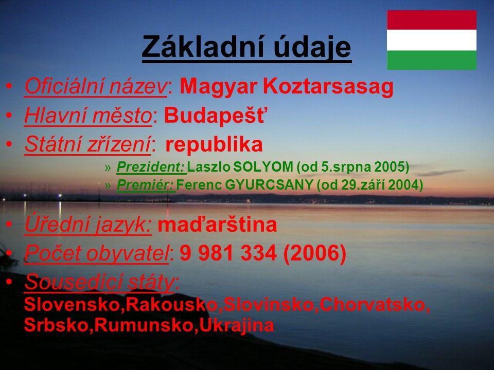 Základní údaje Oficiální název: Magyar Koztarsasag Hlavní město: Budapešť Státní zřízení: republika »Prezident: Laszlo SOLYOM (od 5.srpna 2005) »Premi