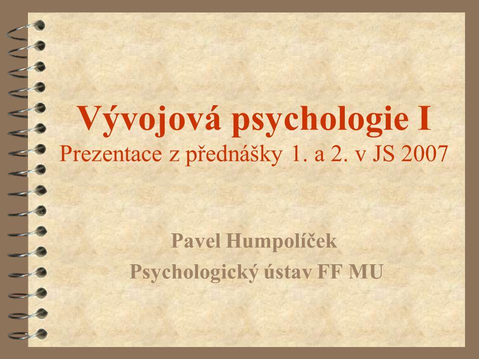 Vývojová psychologie I Prezentace z přednášky 1. a 2. v JS 2007 Pavel Humpolíček Psychologický ústav FF MU