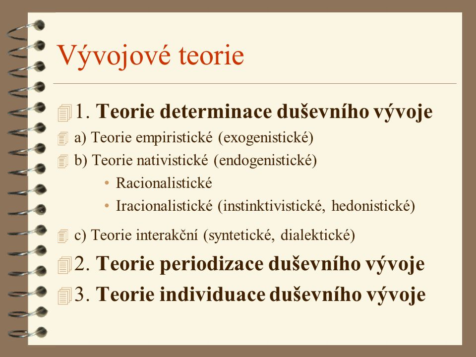 Vývojové teorie 4 1. Teorie determinace duševního vývoje 4 a) Teorie empiristické (exogenistické) 4 b) Teorie nativistické (endogenistické) Racionalis
