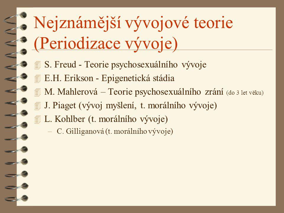 Nejznámější vývojové teorie (Periodizace vývoje) 4 S. Freud - Teorie psychosexuálního vývoje 4 E.H. Erikson - Epigenetická stádia 4 M. Mahlerová – Teo