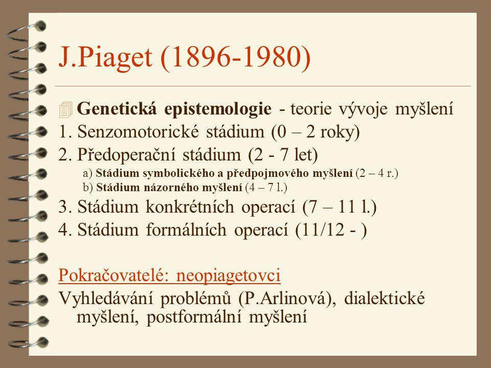 J.Piaget (1896-1980) 4 Genetická epistemologie - teorie vývoje myšlení 1. Senzomotorické stádium (0 – 2 roky) 2. Předoperační stádium (2 - 7 let) a) S