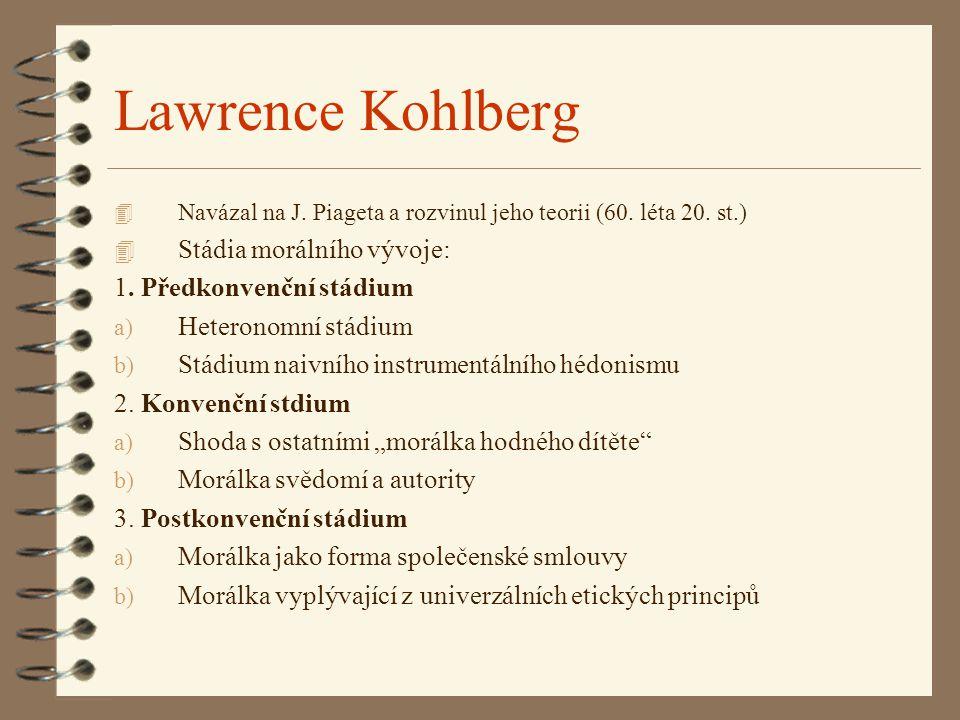 Lawrence Kohlberg 4 Navázal na J. Piageta a rozvinul jeho teorii (60. léta 20. st.) 4 Stádia morálního vývoje: 1. Předkonvenční stádium a) Heteronomní
