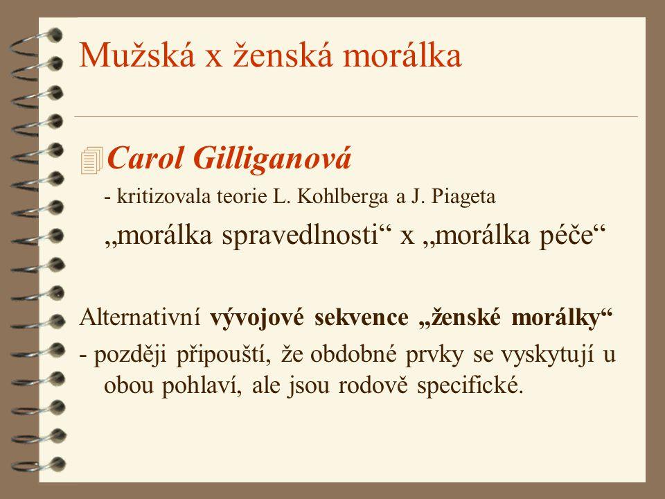 """Mužská x ženská morálka 4 Carol Gilliganová - kritizovala teorie L. Kohlberga a J. Piageta """"morálka spravedlnosti"""" x """"morálka péče"""" Alternativní vývoj"""