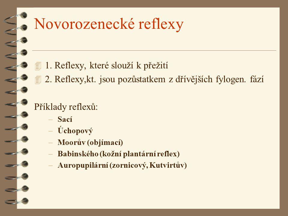 Novorozenecké reflexy 4 1. Reflexy, které slouží k přežití 4 2. Reflexy,kt. jsou pozůstatkem z dřívějších fylogen. fází Příklady reflexů: –Sací –Úchop