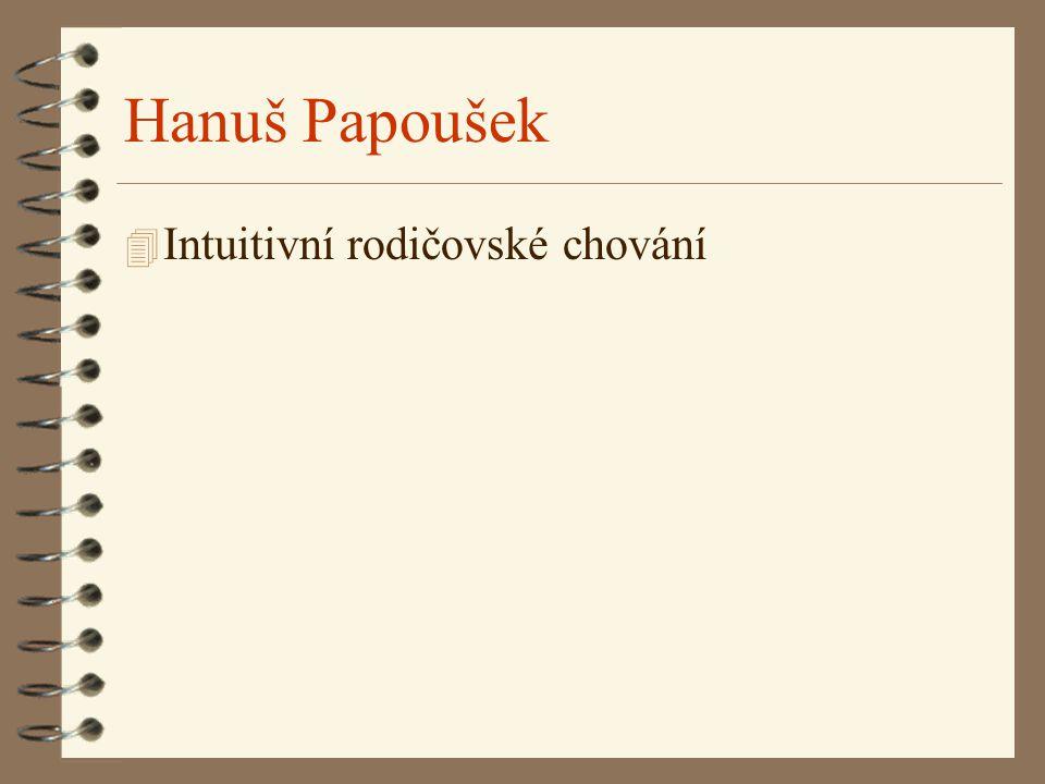 Hanuš Papoušek 4 Intuitivní rodičovské chování