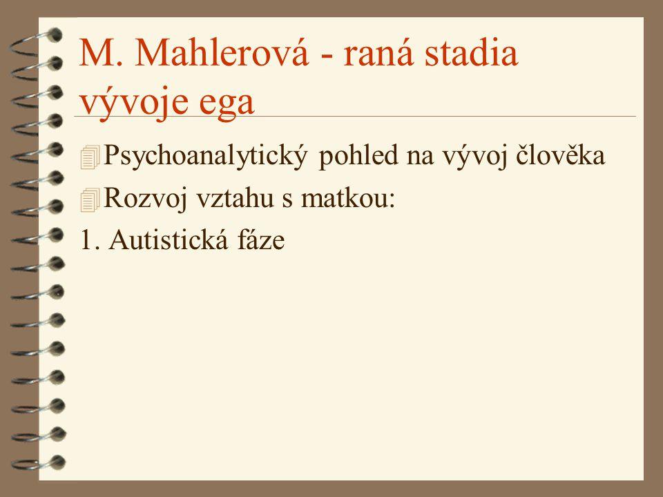 M. Mahlerová - raná stadia vývoje ega 4 Psychoanalytický pohled na vývoj člověka 4 Rozvoj vztahu s matkou: 1. Autistická fáze