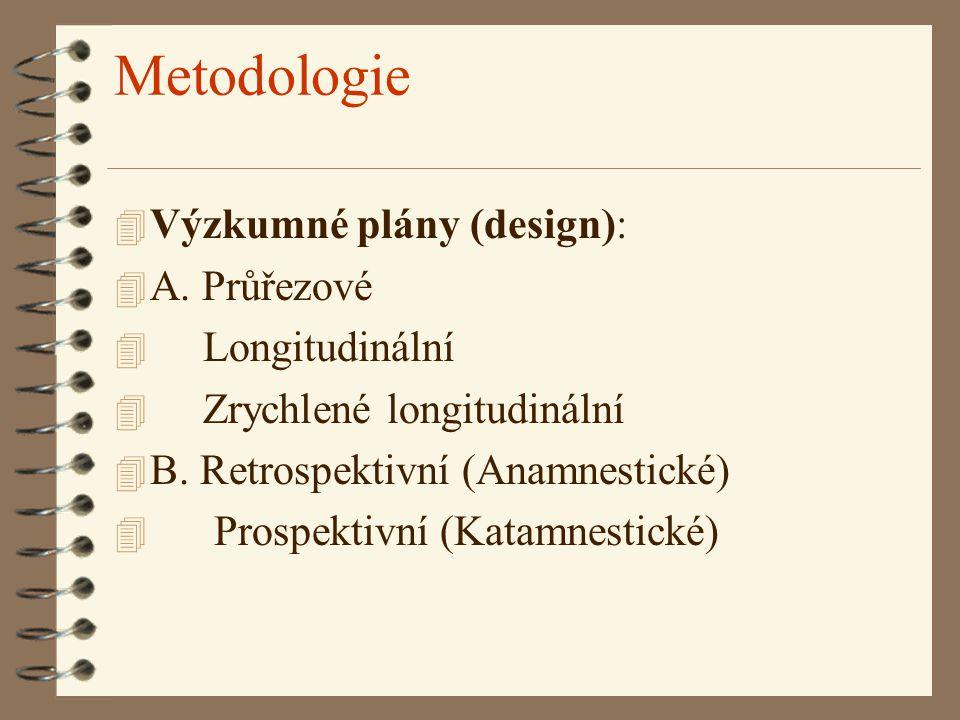 Metodologie 4 Výzkumné plány (design): 4 A. Průřezové 4 Longitudinální 4 Zrychlené longitudinální 4 B. Retrospektivní (Anamnestické) 4 Prospektivní (K