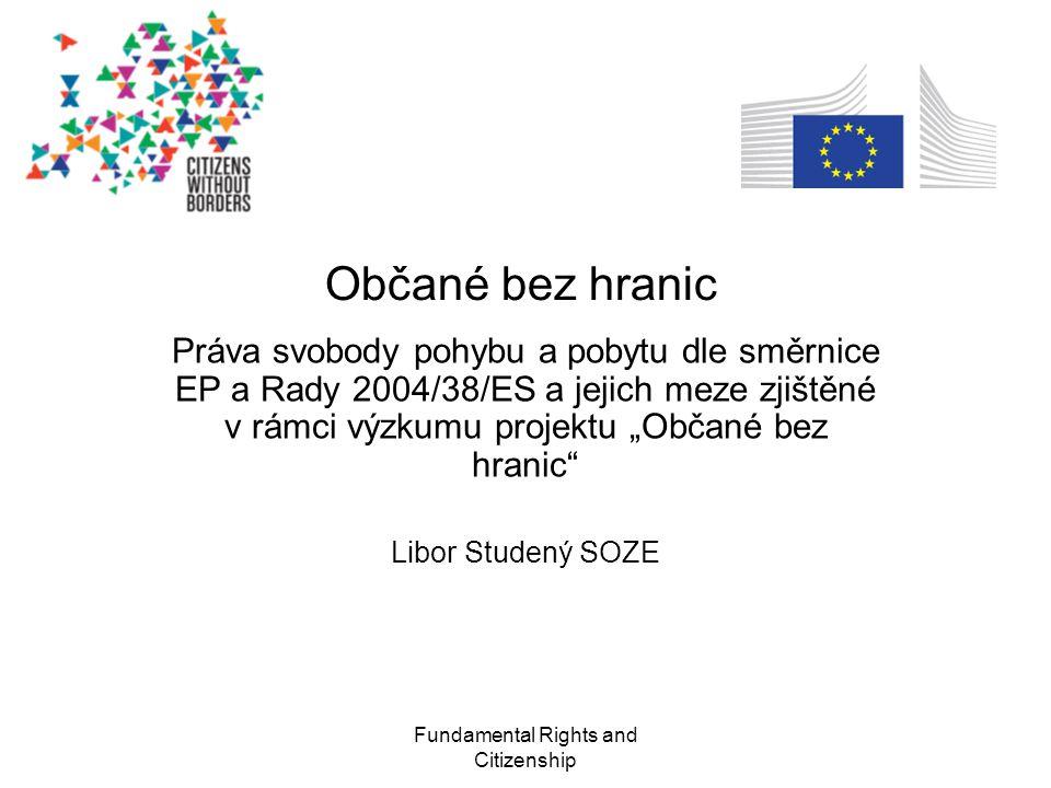 Fundamental Rights and Citizenship Popis a cíle projektu Projekt je realizován v 5 zemích EU (Česká republika, Itálie, Francie, Španělsko a Rumunsko) Rozvíjení znalostí o pravidlech EU týkajících se svobody pohybu a práva pobytu v souladu se směrnicí EP a Rady č.2004/38/ES.