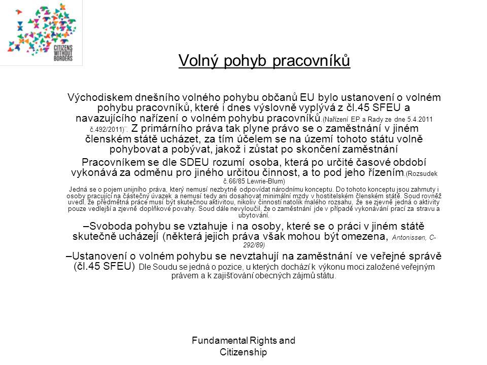 Fundamental Rights and Citizenship Volný pohyb pracovníků Východiskem dnešního volného pohybu občanů EU bylo ustanovení o volném pohybu pracovníků, které i dnes výslovně vyplývá z čl.45 SFEU a navazujícího nařízení o volném pohybu pracovníků.(Nařízení EP a Rady ze dne 5.4.2011 č.492/2011)¨.