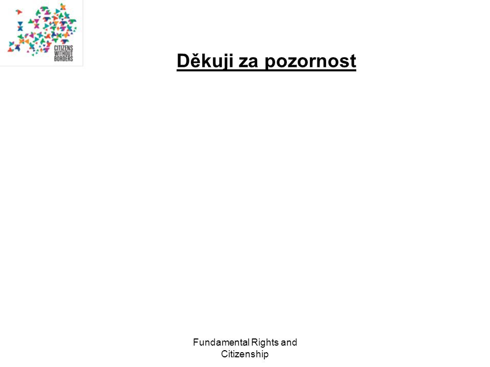 Fundamental Rights and Citizenship Děkuji za pozornost