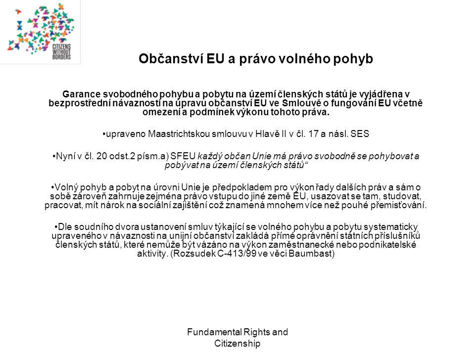 Fundamental Rights and Citizenship Občanství EU a právo volného pohyb Garance svobodného pohybu a pobytu na území členských států je vyjádřena v bezprostřední návaznosti na úpravu občanství EU ve Smlouvě o fungování EU včetně omezení a podmínek výkonu tohoto práva.