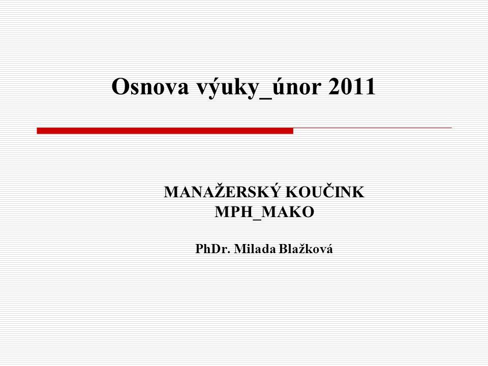 Osnova výuky_únor 2011 MANAŽERSKÝ KOUČINK MPH_MAKO PhDr. Milada Blažková