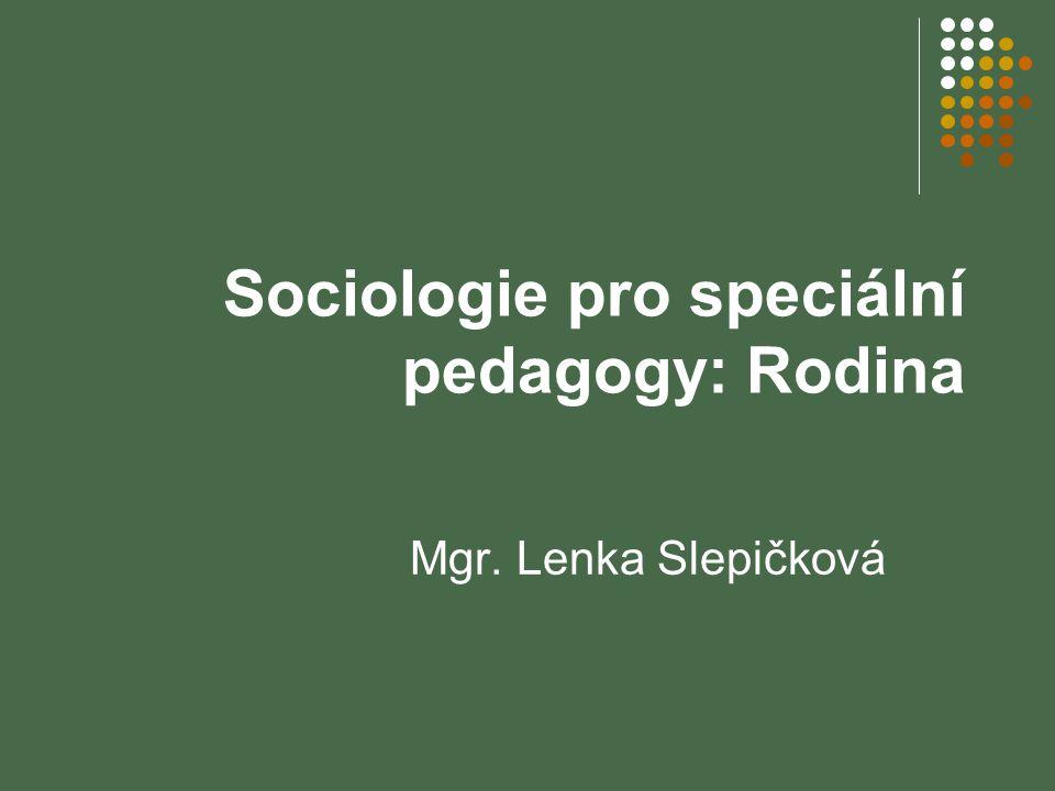 Sociologie pro speciální pedagogy: Rodina Mgr. Lenka Slepičková