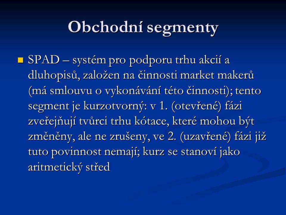 Obchodní segmenty SPAD – systém pro podporu trhu akcií a dluhopisů, založen na činnosti market makerů (má smlouvu o vykonávání této činnosti); tento segment je kurzotvorný: v 1.