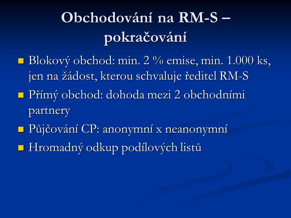Obchodování na RM-S – pokračování Blokový obchod: min. 2 % emise, min. 1.000 ks, jen na žádost, kterou schvaluje ředitel RM-S Blokový obchod: min. 2 %