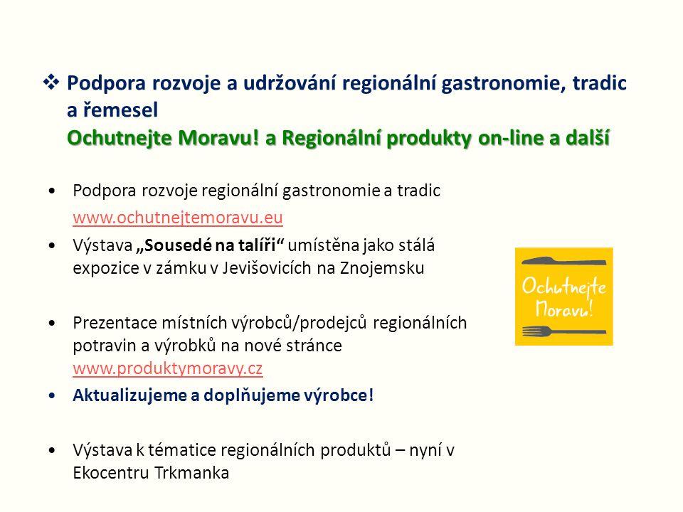 Ochutnejte Moravu! a Regionální produkty on-line a další  Podpora rozvoje a udržování regionální gastronomie, tradic a řemesel Ochutnejte Moravu! a R