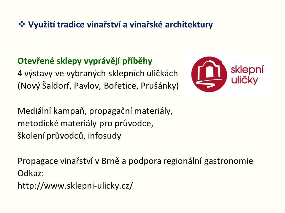  Využití tradice vinařství a vinařské architektury Otevřené sklepy vyprávějí příběhy 4 výstavy ve vybraných sklepních uličkách (Nový Šaldorf, Pavlov,