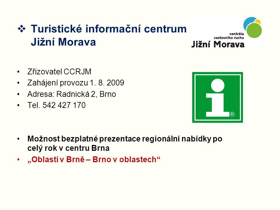  Turistické informační centrum Jižní Morava Zřizovatel CCRJM Zahájení provozu 1. 8. 2009 Adresa: Radnická 2, Brno Tel. 542 427 170 Možnost bezplatné