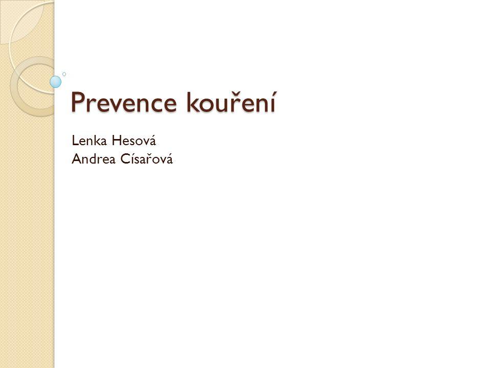 Prevence kouření Lenka Hesová Andrea Císařová