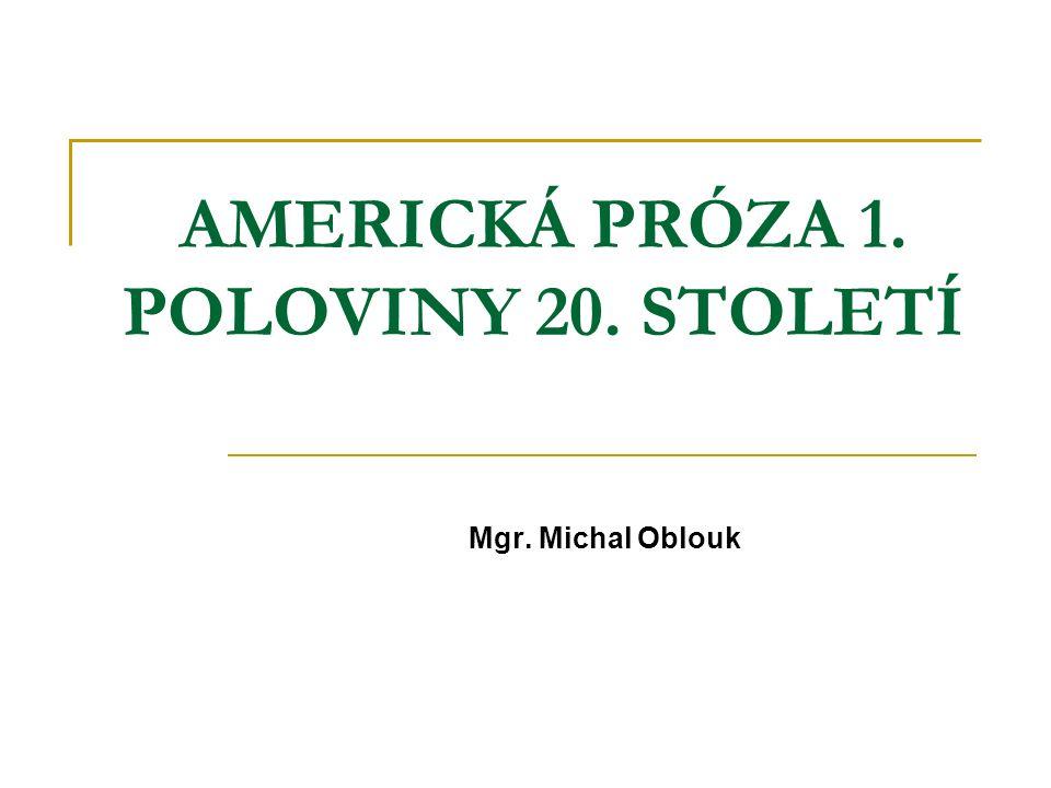 AMERICKÁ PRÓZA 1. POLOVINY 20. STOLETÍ Mgr. Michal Oblouk