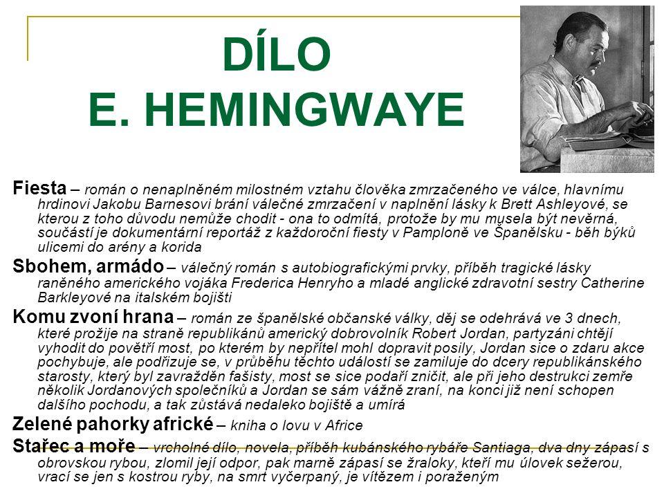 DÍLO E. HEMINGWAYE Fiesta – román o nenaplněném milostném vztahu člověka zmrzačeného ve válce, hlavnímu hrdinovi Jakobu Barnesovi brání válečné zmrzač