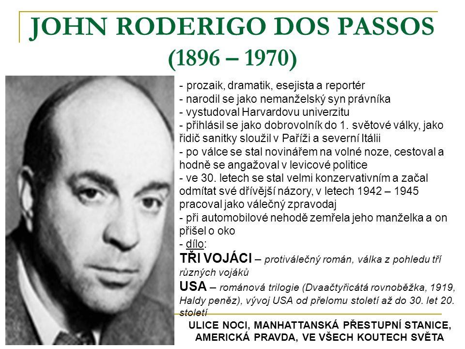 JOHN RODERIGO DOS PASSOS (1896 – 1970) - p- prozaik, dramatik, esejista a reportér - narodil se jako nemanželský syn právníka - vystudoval Harvardovu
