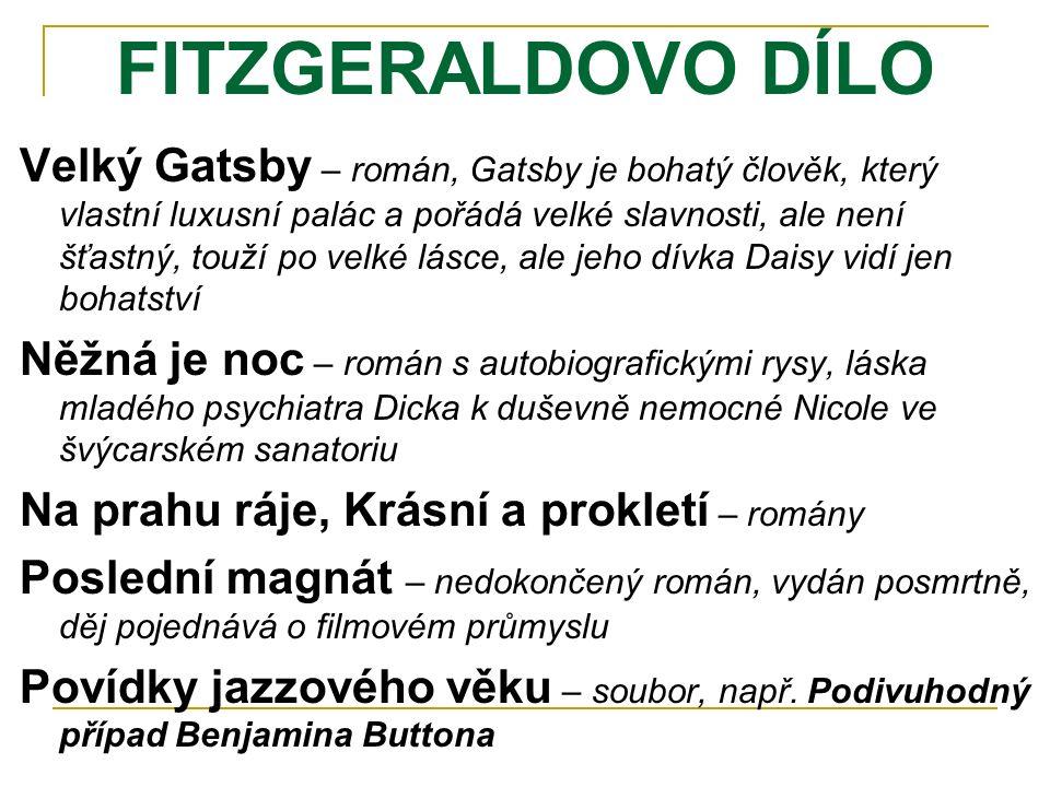 FITZGERALDOVO DÍLO Velký Gatsby – román, Gatsby je bohatý člověk, který vlastní luxusní palác a pořádá velké slavnosti, ale není šťastný, touží po vel