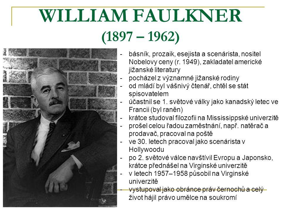 WILLIAM FAULKNER (1897 – 1962) -b-básník, prozaik, esejista a scenárista, nositel Nobelovy ceny (r. 1949), zakladatel americké jižanské literatury -p-