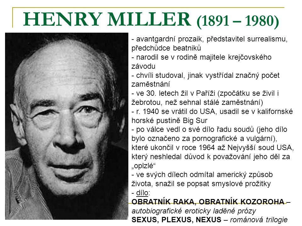 HENRY MILLER (1891 – 1980) - avantgardní prozaik, představitel surrealismu, předchůdce beatniků - narodil se v rodině majitele krejčovského závodu - c