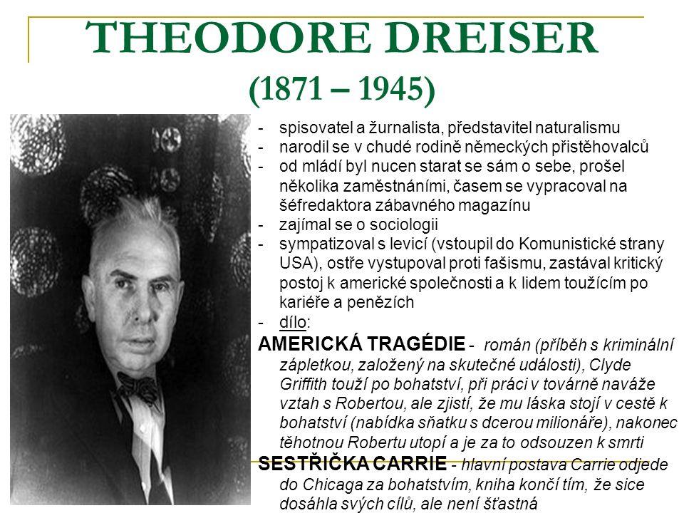 THEODORE DREISER (1871 – 1945) -s-spisovatel a žurnalista, představitel naturalismu -n-narodil se v chudé rodině německých přistěhovalců -o-od mládí b